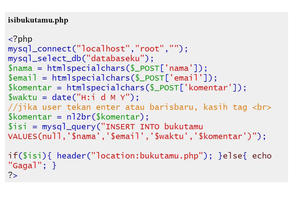 isibukutamu.php < php. mysql_connect( localhost , root , ); mysql_select_db( databaseku ); $nama = htmlspecialchars($_POST[ nama ]);
